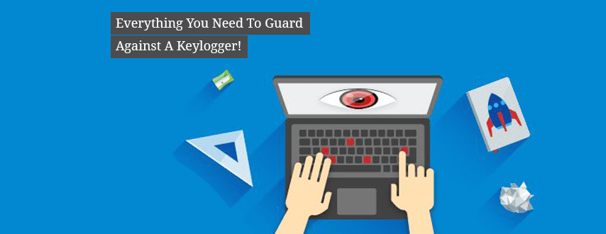Everything You Need To Guard Against A Keylogger