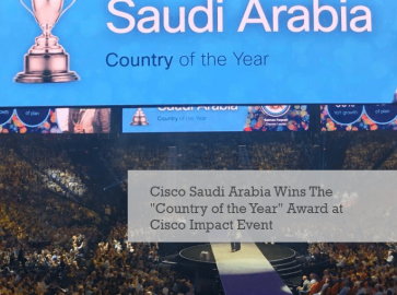 "Cisco Saudi Arabia Wins ""Country of the Year"" Award at Cisco Impact Event 