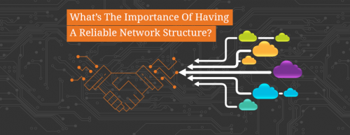 What's_The_Importance_Of_Having_A_Reliable_Network_Structure